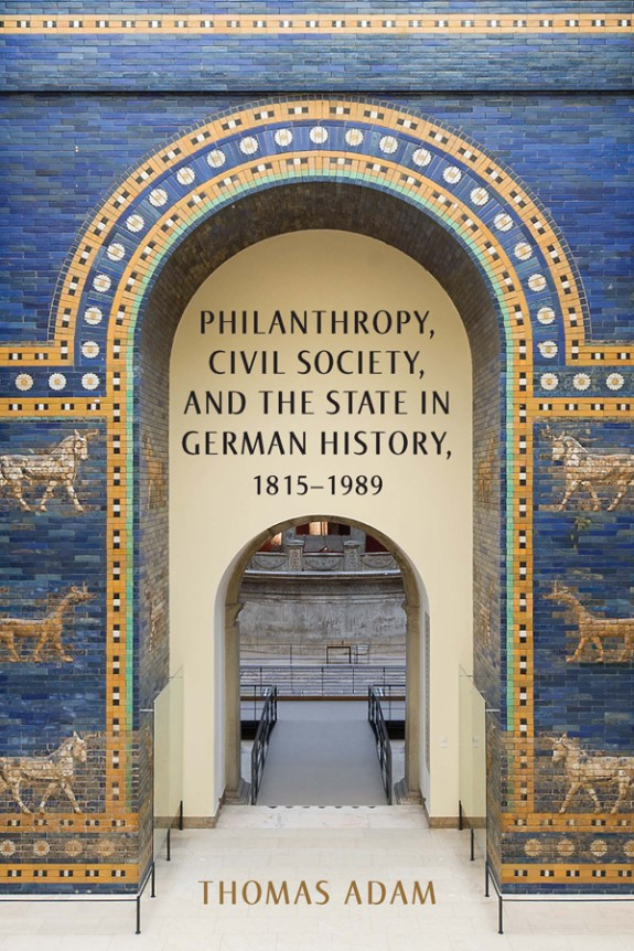 Philanthropy, Civil Society, and the State in German History, 1815-1889.