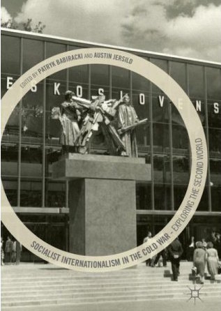 Socialist Internationalism in the Cold War: Exploring the Second World.