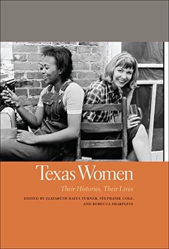 Texas Women: Their Histories, Their Lives