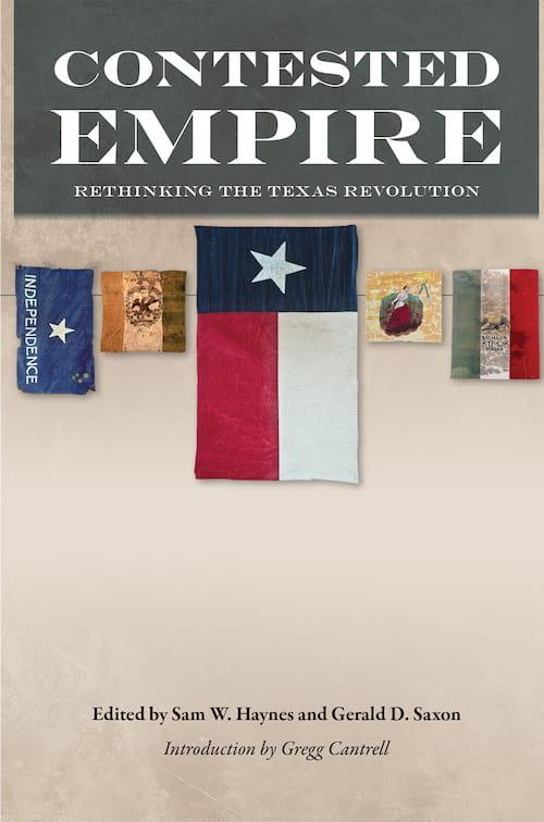 Contested Empire: Rethinking the Texas Revolution