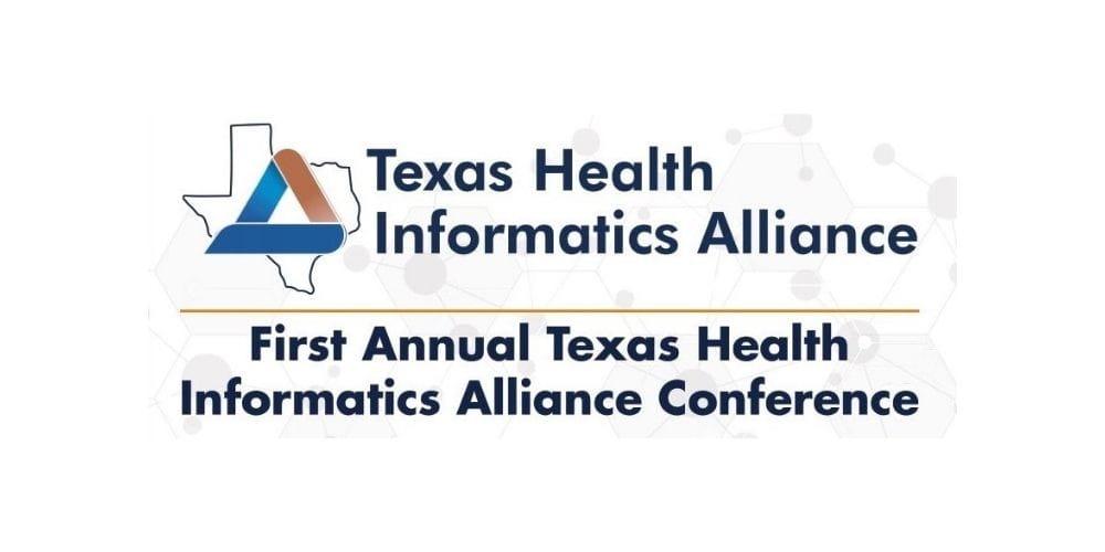 Texas Health Informatics Alliance, First Annual Texas Health Informatics Alliance Conference